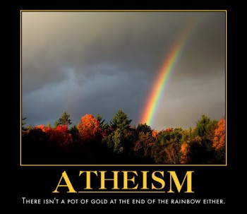Atheism: There isn't a pot of gold at the end of the rainbow either.