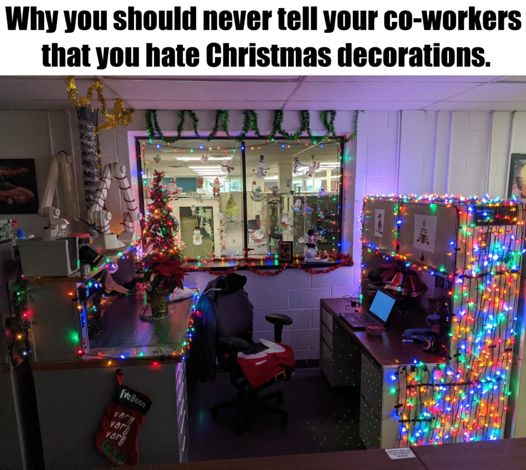 Why you should never tell your co-workers that you hate Christmas decorations.
